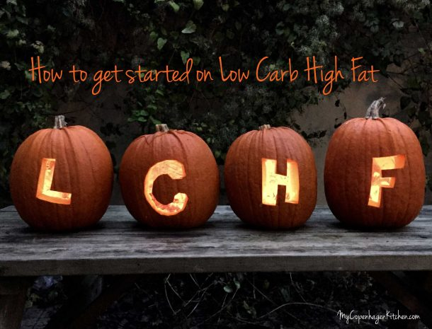 How to get started on Low Carb High Fat --> Follow this easy guide --> MyCopenhagenKitchen.com