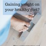 Gaining weight on your healthy diet? Here's what to do! --> MyCopenhagenKitchen.com